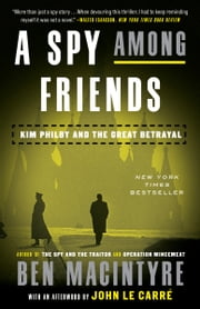 A Spy Among Friends - Kim Philby and the Great Betrayal eBook by Ben Macintyre, John le Carré