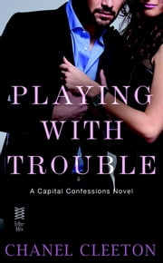 Playing with Trouble - Capital Confessions ebook by Chanel Cleeton