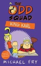 The Odd Squad: King Karl ebook by Michael Fry