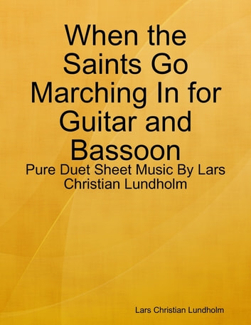 When the Saints Go Marching In for Guitar and Bassoon - Pure Duet Sheet Music By Lars Christian Lundholm ebook by Lars Christian Lundholm