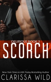 Scorch (Delirious Book 3) - BDSM Billionaire Dark Romance ebook by Clarissa Wild