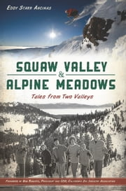 Squaw Valley and Alpine Meadows - Tales from Two Valleys ebook by Eddy Starr Ancinas,Bob Roberts