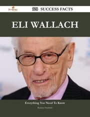 Eli Wallach 128 Success Facts - Everything you need to know about Eli Wallach ebook by Rodney Frederick