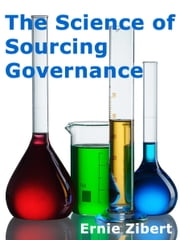 The Science of Sourcing Governance ebook by Ernie Zibert