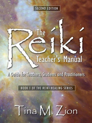 The Reiki Teacher's Manual - Second Edition - A Guide for Teachers, Students, and Practitioners ebook by Tina M. Zion