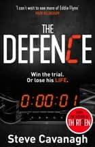The Defence - Win the trial. Or lose his life. ekitaplar by Steve Cavanagh