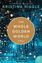 The Whole Golden World - A Novel ebook by Kristina Riggle