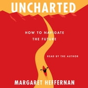 Uncharted - How to Navigate the Future audiobook by Margaret Heffernan