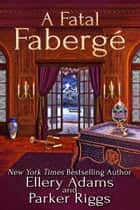 A Fatal Fabergé ebook by Ellery Adams, Parker Riggs