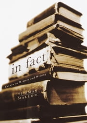 In Fact - Essays on Writers and Writing ebook by Thomas Mallon