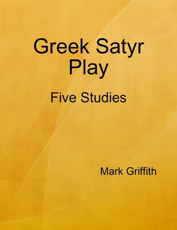 Greek Satyr Play: Five Studies ebook by Mark Griffith