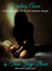 Finding Anna : A True Story of Child Sexual Abuse (Revised Edition) ebook by Trish Kaye Lleone