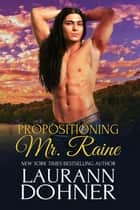 Propositioning Mr. Raine - Riding the Raines, #1 ebook by Laurann Dohner