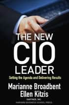 The New CIO Leader - Setting the Agenda and Delivering Results ebook by Marianne Broadbent, Ellen Kitzis