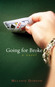 Going For Broke - A Novel ebook by Melanie Dobson