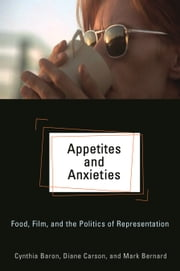 Appetites and Anxieties - Food, Film, and the Politics of Representation ebook by Diane Carson,Cynthia Baron,Mark Bernard