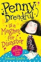 Penny Dreadful Is a Magnet for Disaster: For tablet devices ebook by Joanna Nadin, Jess Mikhail