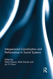 Interpersonal Coordination and Performance in Social Systems ebook by Pedro Passos,Keith Davids,Jia Yi Chow