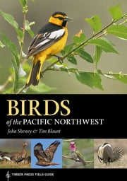 Birds of the Pacific Northwest - Timber Press Field Guide ebook by John Shewey, Tim Blount