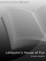 Littlejohn's House of Fun - Thirteen Years of (Labour) Madness ebook by Richard Littlejohn