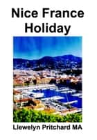 Nice France Holiday ebook by Llewelyn Pritchard