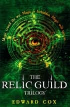 The Relic Guild Trilogy ebook by Edward Cox