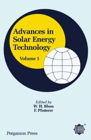 Advances in Solar Energy Technology: Proceedings of the Biennial Congress of the International Solar Energy Society, Hamburg, Federal Republic of Germ ebook by Bloss, W. H.