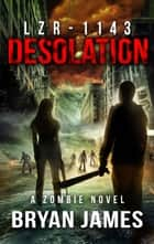 LZR-1143: Desolation (Book Four of the LZR-1143 Series) ebook by Bryan James