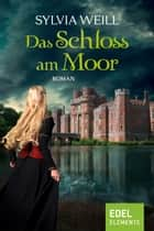 Das Schloss am Moor ebook by Sylvia Weill