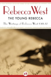 The Young Rebecca - Writings of Rebecca West 1911-17 ebook by Rebecca West