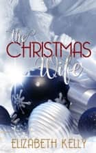 The Christmas Wife eBook par Elizabeth Kelly