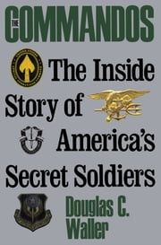 Commandos - The Making Of America's Secrets ebook by Douglas Waller