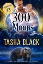 300 Moons Collection 3 - A BBW Paranormal Shifter Romance Box Set ebook by