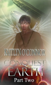 Part Two Conquest Earth ebook by Kaitlyn O'Connor