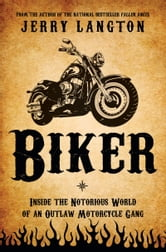 Biker - Inside the Notorious World of an Outlaw Motorcycle Gang ebook by Jerry Langton