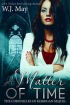 A Matter of Time - The Chronicles of Kerrigan Sequel, #1 ebook by W.J. May