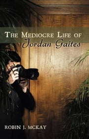 The Mediocre Life of Jordan Gaites ebook by Robin McKay