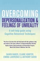 Overcoming Depersonalisation and Feelings of Unreality ebook by Anthony David, Emma Lawrence, Dawn Baker