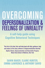Overcoming Depersonalization and Feelings of Unreality ebook by Anthony David,Emma Lawrence,Dawn Baker