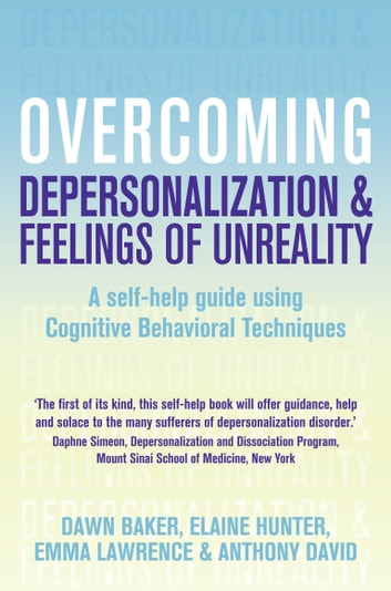 Overcoming Depersonalisation and Feelings of Unreality ebook by Anthony David,Emma Lawrence,Dawn Baker
