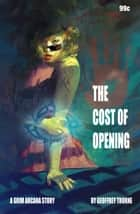 The Cost of Opening (The Grim Arcana #2) ebook by Geoffrey Thorne