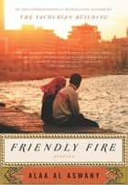 Friendly Fire ebook by Alaa Al Aswany
