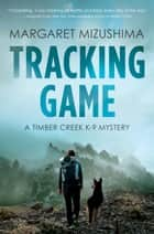 Tracking Game - A Timber Creek K-9 Mystery ebook by