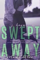 Swept Away 3 ebook by J. Haymore