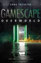 Gamescape: Overworld ebook by Emma Trevayne
