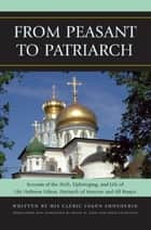 From Peasant to Patriarch - Account of the Birth, Upbringing, and Life of His Holiness Nikon, Patriarch of Moscow and All Russia ebook by Ioann Shusherin, Kevin Kain, Katia Levintova