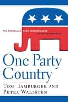 One Party Country ebook by Tom Hamburger,Peter Wallsten