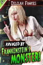 Ravaged by Frankenstein's Monster! ebook by