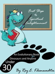 First Steps to Spiritual Enlightenment ebook by Roy E. Klienwachter