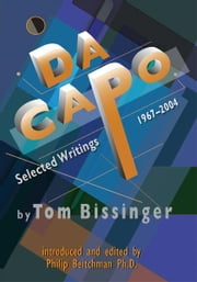 DA CAPO:Selected Writings 1967-2004 - Selected Writings 1967-2004 ebook by Tom Bissinger